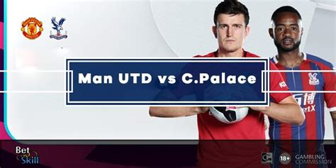 Man UTD vs Crystal Palace Betting Tips & Predictions ...