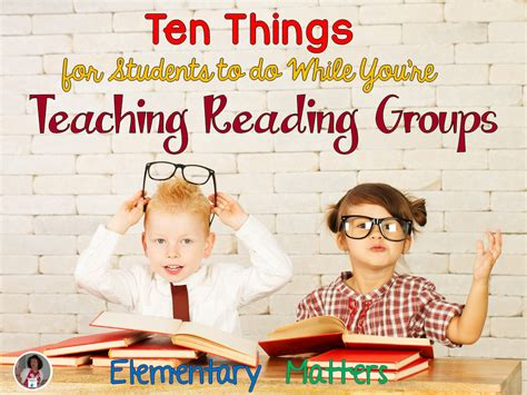 Elementary Matters Ten Things For Students To Do While You're Teaching Reading Groups