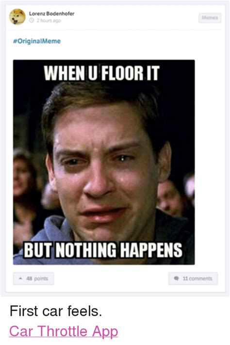 Meme Face App - lorenz bodenhofer 2 hours ago original meme when u floor it but nothing happens 11 comments a