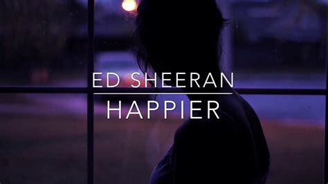 Happier  Ed Sheeran  Lyric Video Youtube