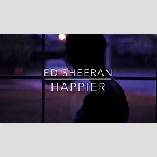 Happier  Ed Sheeran  Lyric Video Youtube