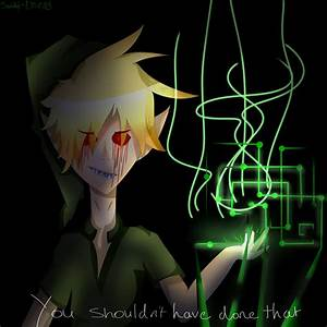 You shouldnt have done that.... (BEN drowned) by Sanity ...