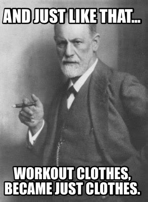 Gym Clothes Meme - meme creator and just like that workout clothes became just clothes meme generator at