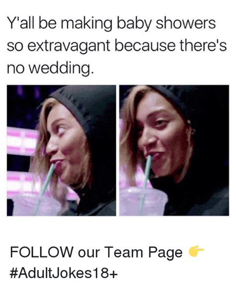 Baby Shower Memes - y all be making baby showers so extravagant because there s no wedding follow our team page