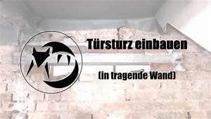 Stahlträger Tragende Wand Einsetzen : t rsturz einbauen in tragende wand youtube ~ Lizthompson.info Haus und Dekorationen