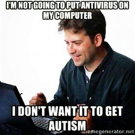 Autism Memes - antivirus for autism lonely computer guy net noob know your meme