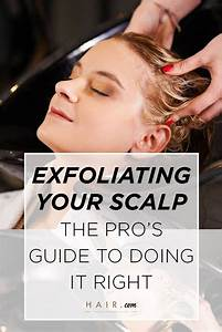 Exfoliating Your Scalp  The Pro U0026 39 S Guide To Doing It Right