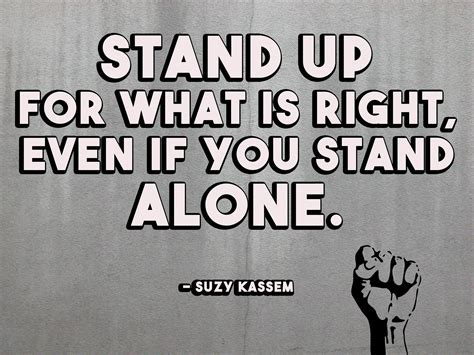 Stand Up For What Is Right Even If You Stand Alone. Suzy