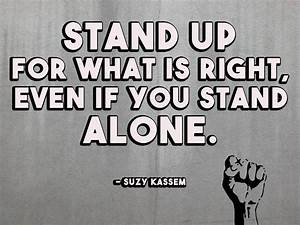 Stand Up For What Is Right Even If You Stand Alone. Suzy ...