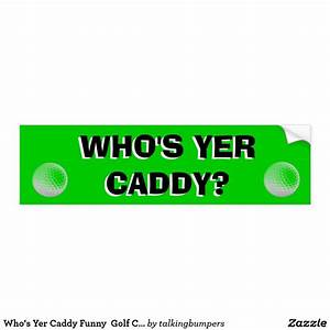 Who, U0026, 39, S, Yer, Caddy, Funny, Golf, Cart, Bumper, Sticker