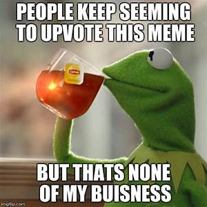 But Thats None Of My Business Meme - Imgflip