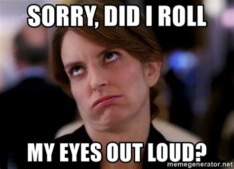 My Eyes Meme - sorry did i roll my eyes out loud eye roll vehicles meme generator