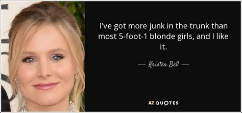 Kristen Bell Quote I've Got More Junk In The Trunk Than