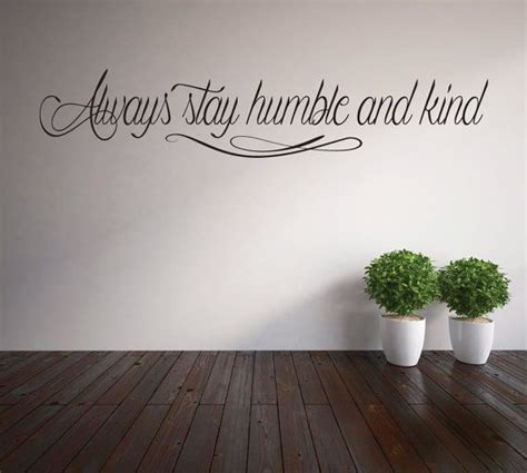 Always Stay Humble And Kind Vinyl Lettering Wall Decal. Women's Voice Quotes. Travel Quotes Rare. Trust Quotes About Money. Girl Quotes We Heart It. Friendship Quotes George And Lennie. Song Quotes About Yourself. Valentines Day Quotes Not About Love. Christmas Quotes One Liners