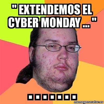 Cyber Monday Meme - meme friki quot extendemos el cyber monday quot 24409436