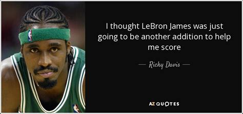 ricky davis quote  thought lebron james