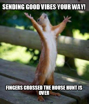 Fingers Crossed Meme - meme creator funny sending good vibes your way fingers crossed the house hunt is over meme