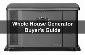 Best Whole House Standby Generator Reviews Of 2018  Gas  U0026 Propane