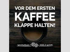 Vor dem ersten Kaffee Klappe halten! Witzige Kaffee Sprüche