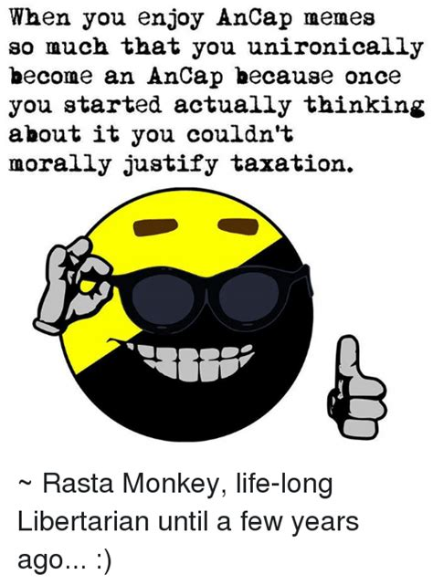 Ancap Memes - when you enjoy ancap memes so much that you unironically become an ancap because once you