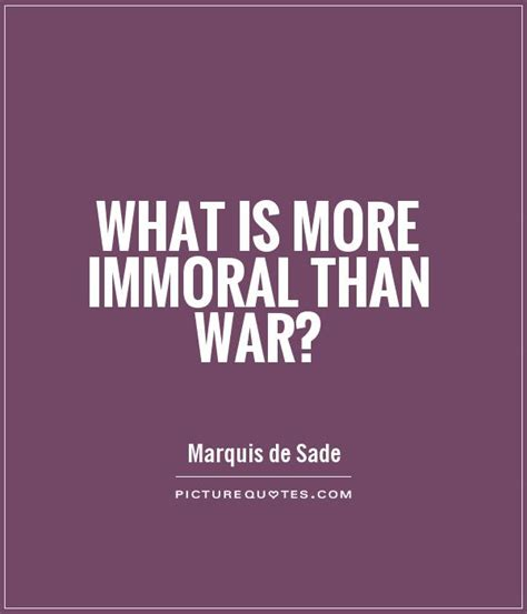 what is more immoral than war picture quotes