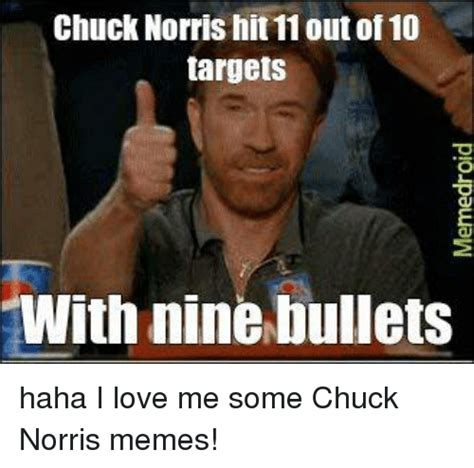Chuck Noris Memes - chuck norris hit 11 out of 10 targets with nine bullets haha i love me some chuck norris memes
