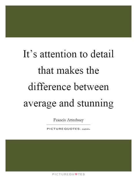 Paying Attention To Detail Quotes