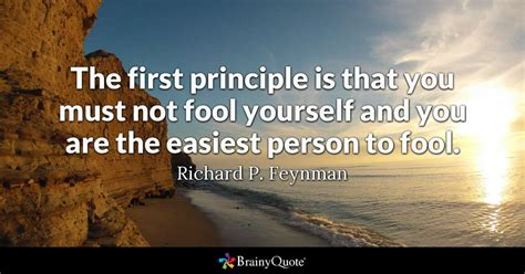 The First Principle Is That You Must Not Fool Yourself And