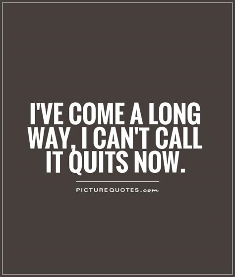 Time To Call It Quits Quotes