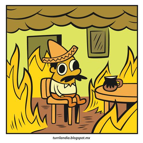 This Is Fine Meme Template by Estoy Bi 233 N Wey This Is Fine Know Your Meme