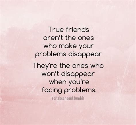 True Friend Quotes True Friends Are The Ones Who Won T Disappear When You Are