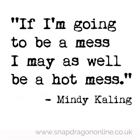 hot quotes being a hot mess quotes quotesgram
