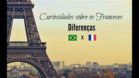DIFERENÇAS BRASIL X FRANÇA (CURIOSIDADES SOBRE OS FRANCES ...