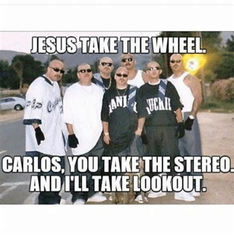 Jesus Take The Wheel Meme - jesus take the wheel carlos you take the stereo and ill