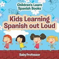 Kids Learning Spanish Out Loud Children's Learn Spanish Books  Baby Professor 9781541903395