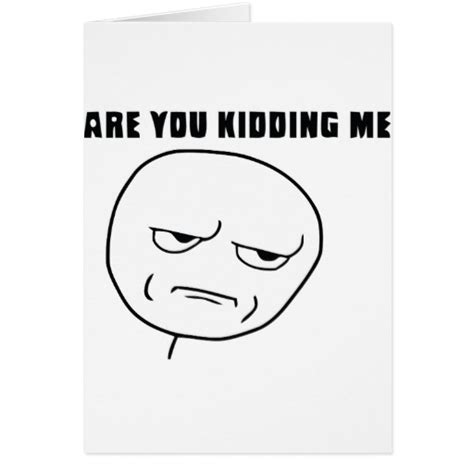 You Kidding Me Meme - are you kidding me rage face meme cards zazzle