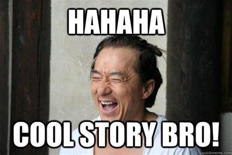 Cool Story Bro Meme - hahaha cool story bro