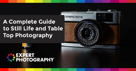 A Complete Guide To Still Life Photography
