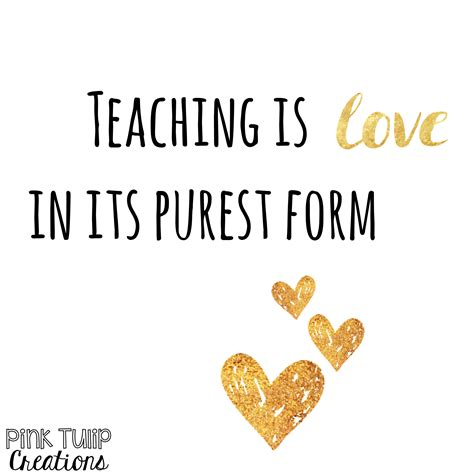 teaching is in its purest form teaching quotes