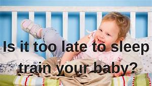Is it too late to sleep train your baby or toddler?