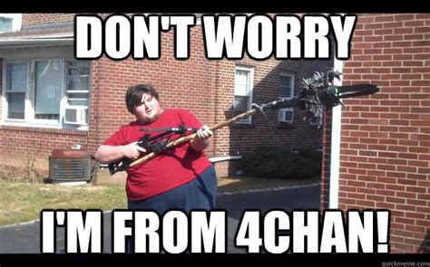 Memes 4chan - i m from 4chan don t worry i m from the internet know your meme