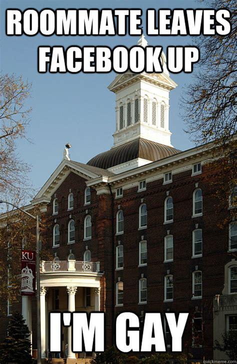 Gay Roommate Meme - roommate leaves facebook up i m gay kutztown big chicken quickmeme