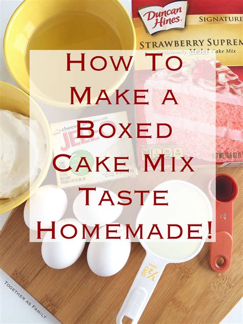 how to make cake mix how to make a boxed cake mix taste homemade quot doctored up quot cake mix together as family