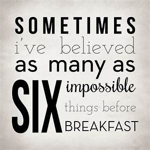 Sometimes Iu002639ve Believed As Many As Six Impossible Things