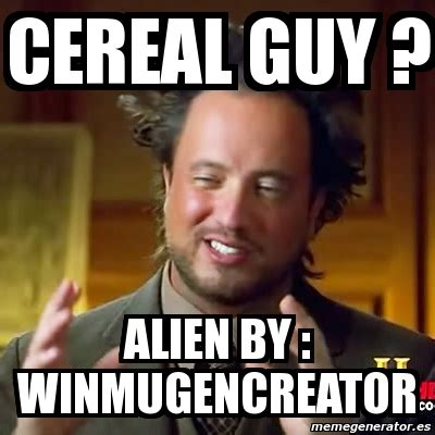 Meme Generator Aliens Guy - meme ancient aliens cereal guy alien by winmugencreator 4010681