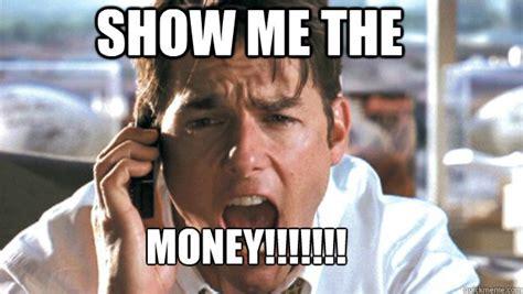 Give Me Money Meme - show me the money show me the money quickmeme