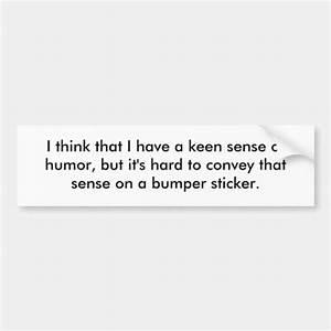 I, Think, That, I, Have, A, Keen, Sense, Of, Humor, But, Bumper