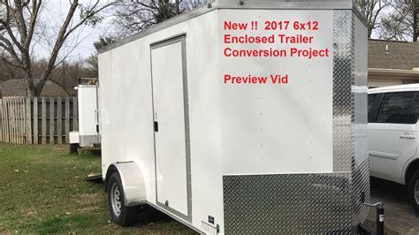 enclosed trailer r door conversion new 2017 6x12 enclosed trailer conversion project