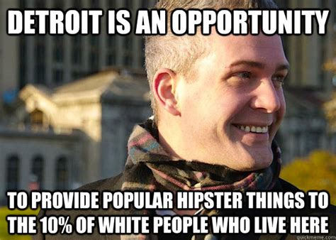 Hipster Memes - detroit is an opportunity to provide popular hipster things to the 10 of white people who live