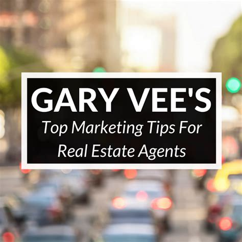 gary vaynerchuks top  marketing tips  real estate